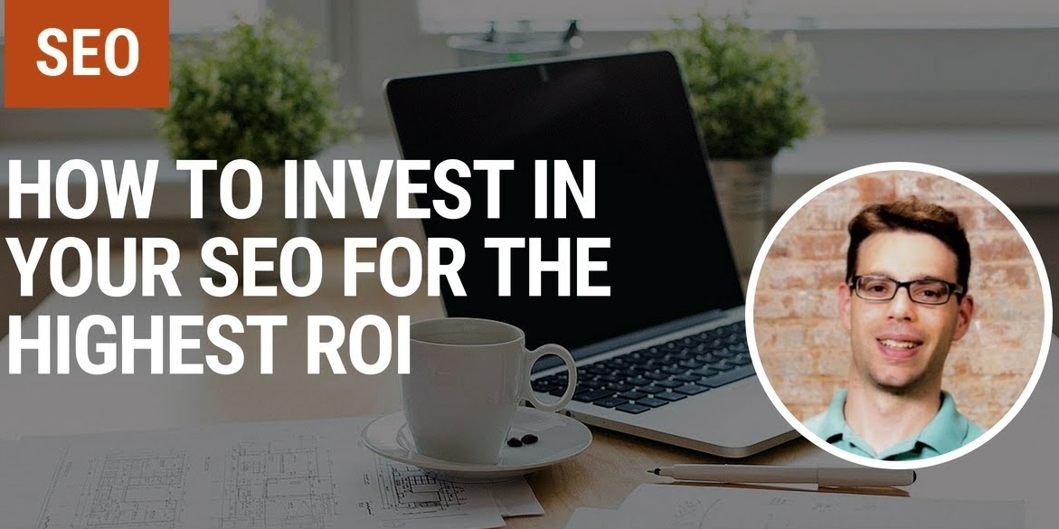 How to Invest in Your SEO For the Highest ROI